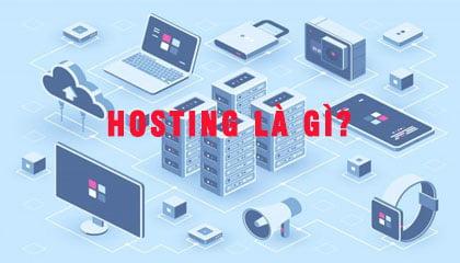 Hosting là gì? Top 10 nhà cung cấp Hosting tốt nhất Việt Nam