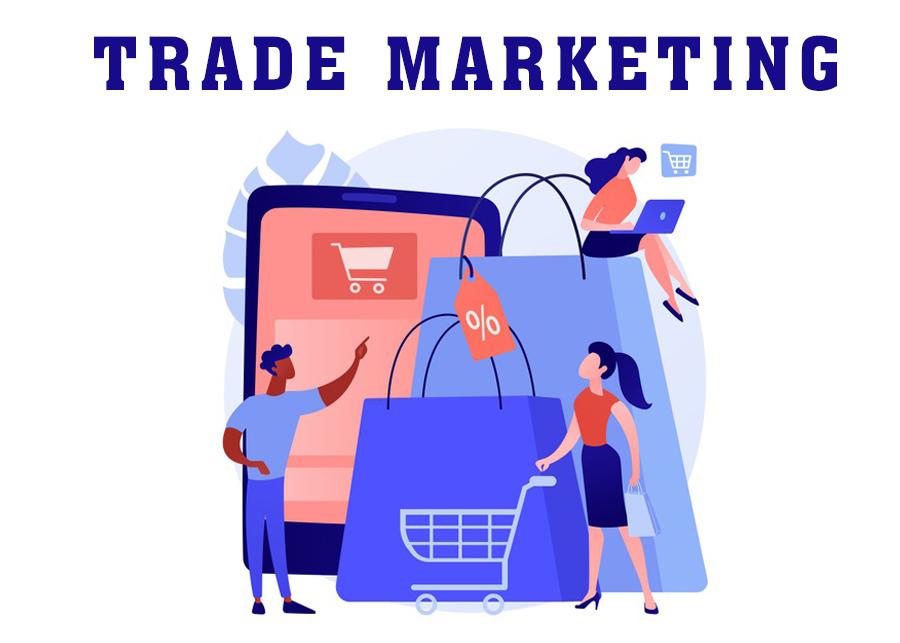 Trade Marketing là gì? Xây dựng chiến lược Trade thành công