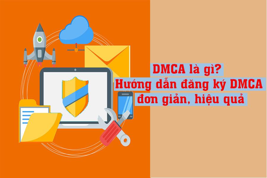 DMCA là gì? Hướng dẫn đăng ký DMCA đơn giản, hiệu quả