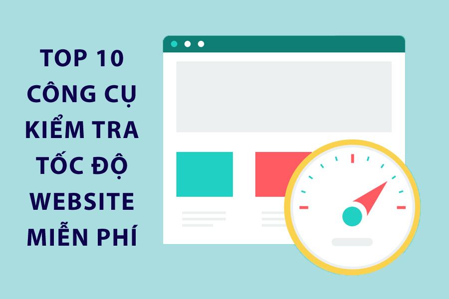 Top 10 Công cụ kiểm tra tốc độ website miễn phí, chính xác