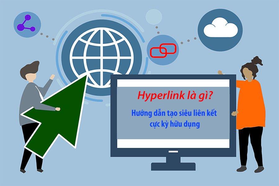 Hyperlink là gì? Hướng dẫn tạo siêu liên kết cực kỳ hữu dụng