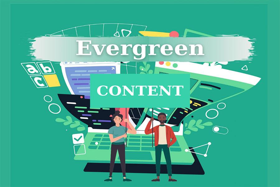 Evergreen content là gì? Bật mí cách sáng tạo nội dung bền vững
