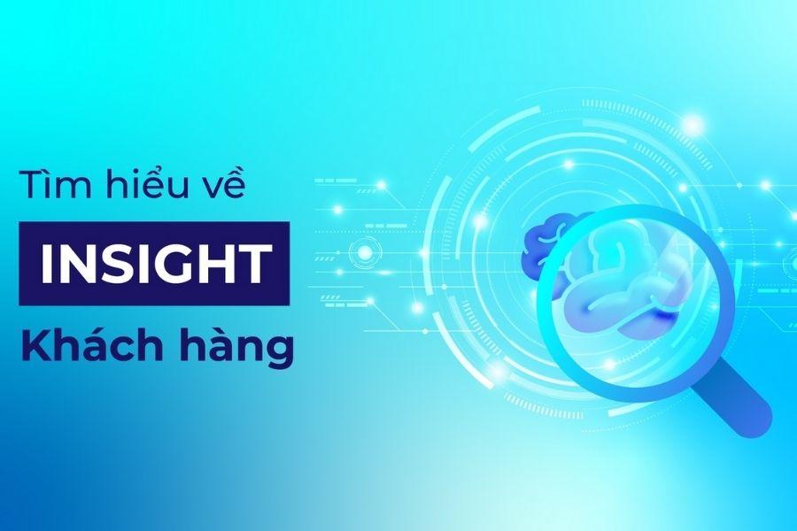 Insight khách hàng là gì? Cách để tìm ra insight khách hàng hiệu quả