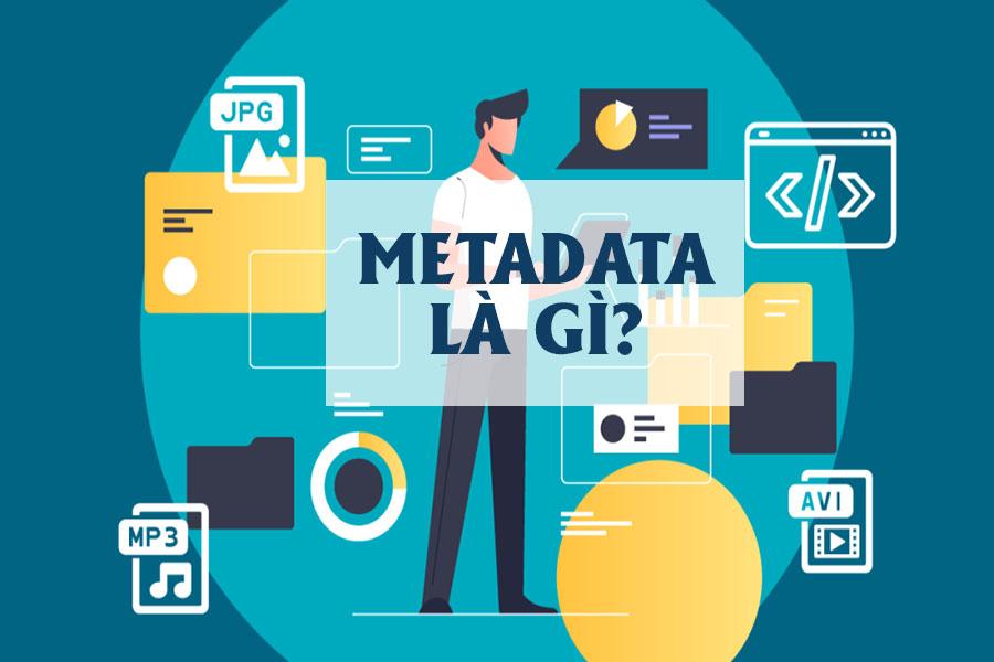 Tìm hiểu về metadata là gì? Ứng dụng metadata trong thực tế