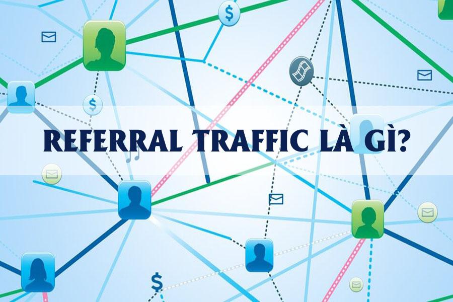 Xem ngay những thông tin quan trọng cần biết về Referral traffic