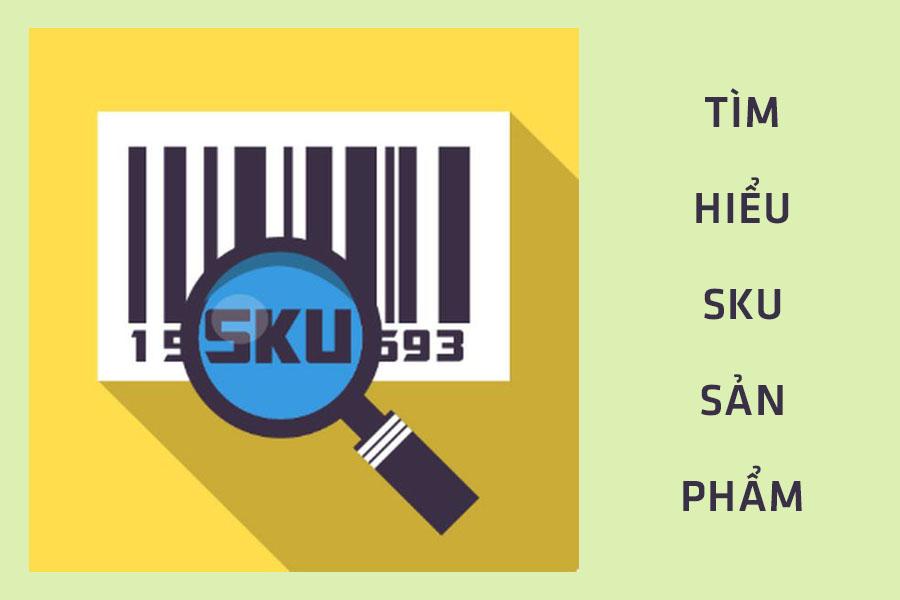 Sku sản phẩm là gì? Công dụng nổi bật của Sku mang lại cho doanh nghiệp