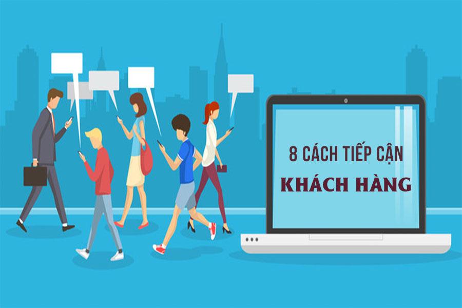 Bật mí 8 cách tiếp cận khách hàng gây ấn tượng mạnh