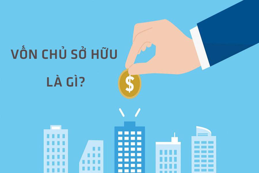 Vốn chủ sở hữu là gì? Công thức tính vốn chủ sở hữu doanh nghiệp