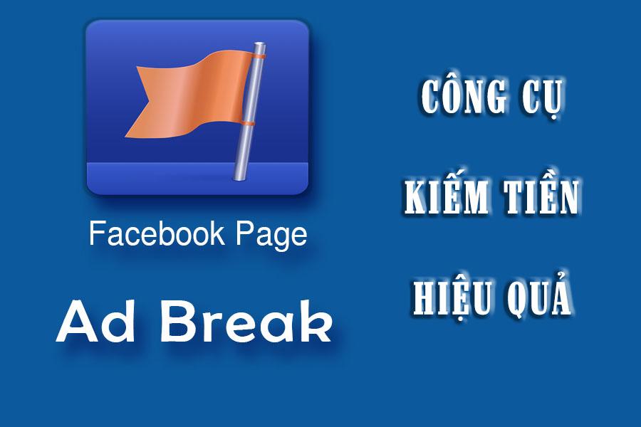Cụm từ Ad Break là gì? Để kiếm tiền qua Facebook Ad Break thì làm sao?