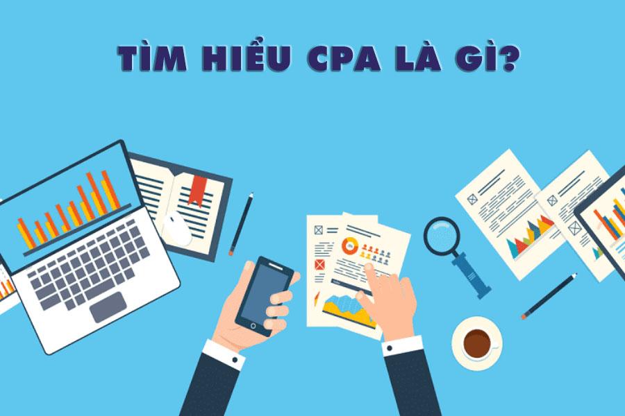 Tìm hiểu CPA là gì và những lợi ích từ CPA Marketing là gì?